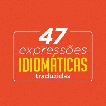 [eBook] 47 Expressões Idiomáticas do Inglês Traduzidas - Materiais TheCamp