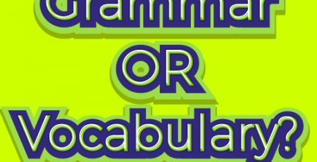Qual o mais importante estudar? Gramática ou Vocabulário? - Blog TheCamp