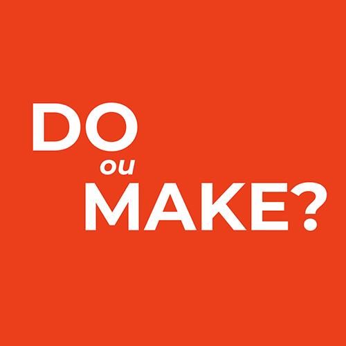 Make ou Do? - Blog TheCamp